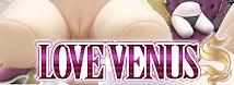 LOVE VENUS S 【ラブビーナス エス】